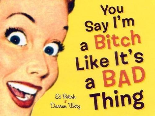 you say bitch like its a bad thing1 Kako sam pokušala da postanem kučka