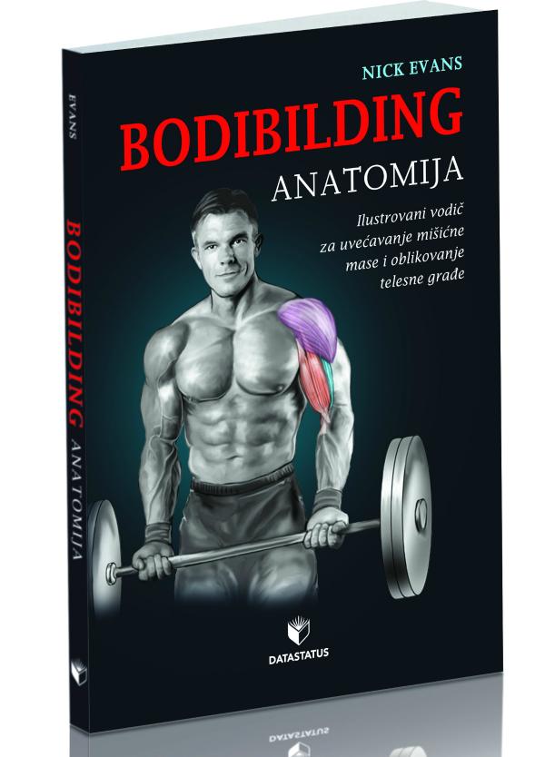 BODIBILDING ANATOMIJA Bodibilding anatomija: Vežbajte bez greške!