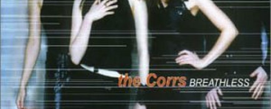 """The Best of Pop: The Corrs """"Breathless"""""""