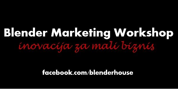 Blender MW kreiraće marketinške inovacije namenjene malom boznisu Blender Marketing Workshop: Inovacija za mali biznis