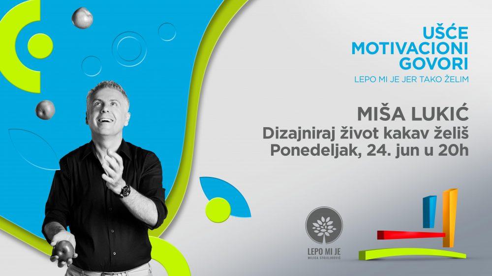 Ušće motivacioni govor Miša Lukić e1560181530360 Predavanje Miše Lukića: Dizajniraj život kakav želiš