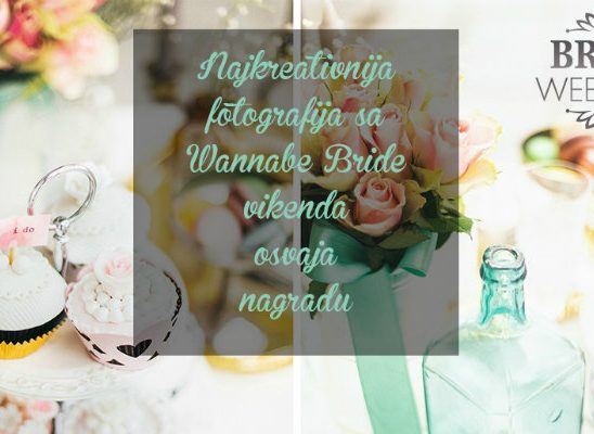 Wannabe Bride Vikend: Nagrađujemo autore najkreativnijih fotografija sa događaja