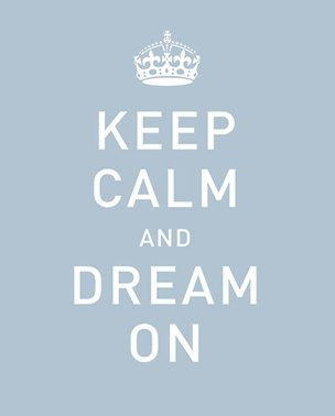 Just Keep Calm And DREAM ON